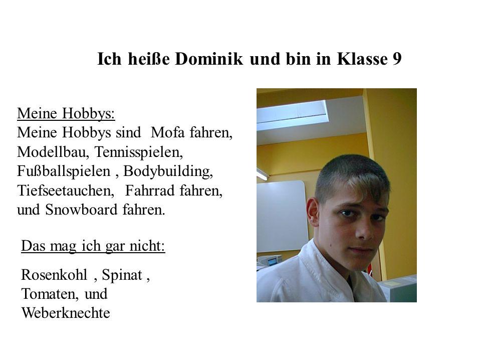 Ich heiße Dominik und bin in Klasse 9