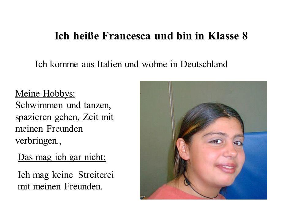 Ich heiße Francesca und bin in Klasse 8