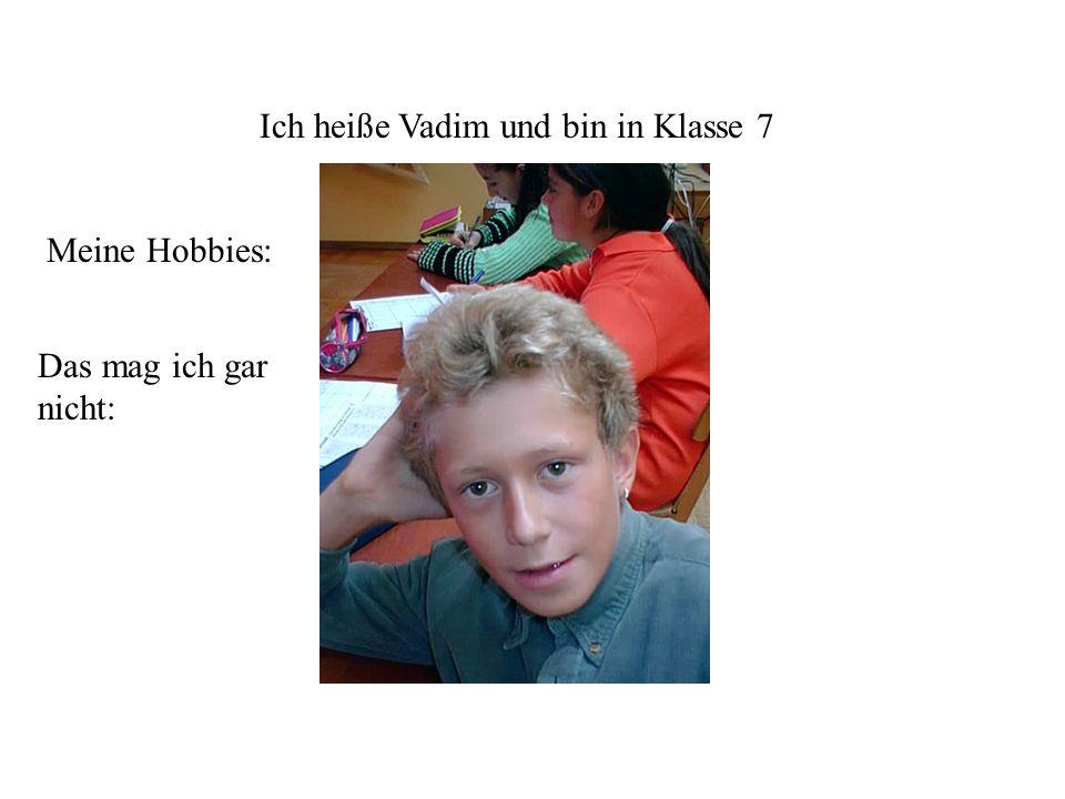 Ich heiße Vadim und bin in Klasse 7