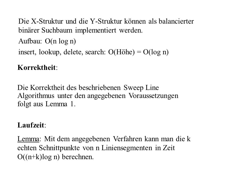 insert, lookup, delete, search: O(Höhe) = O(log n)