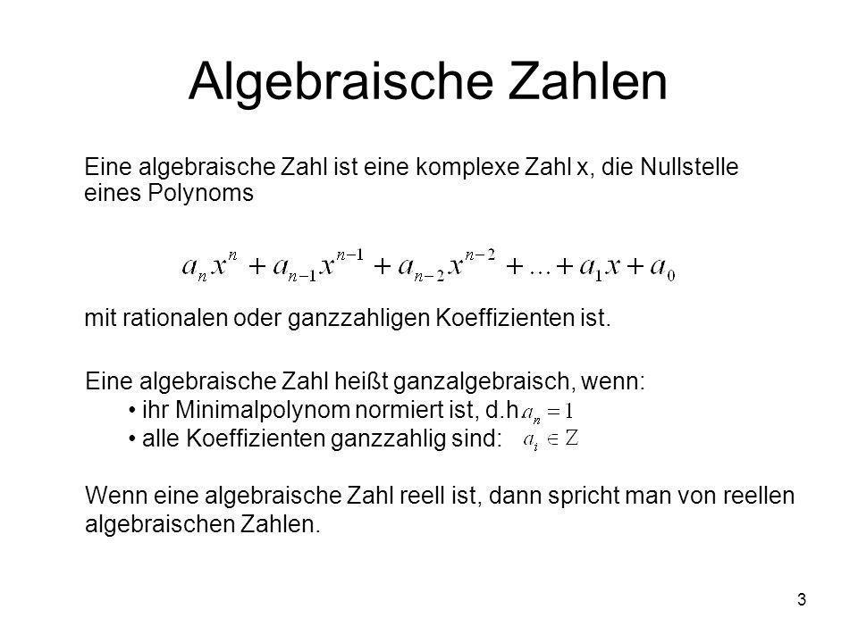 Algebraische Zahlen Eine algebraische Zahl ist eine komplexe Zahl x, die Nullstelle eines Polynoms.