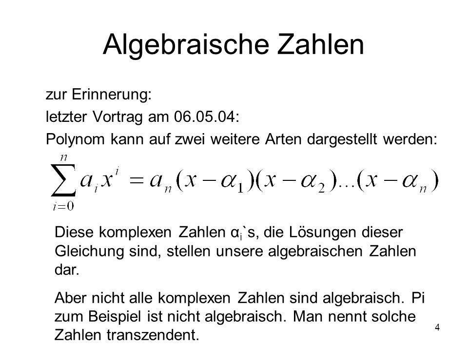 Algebraische Zahlen zur Erinnerung: letzter Vortrag am 06.05.04: