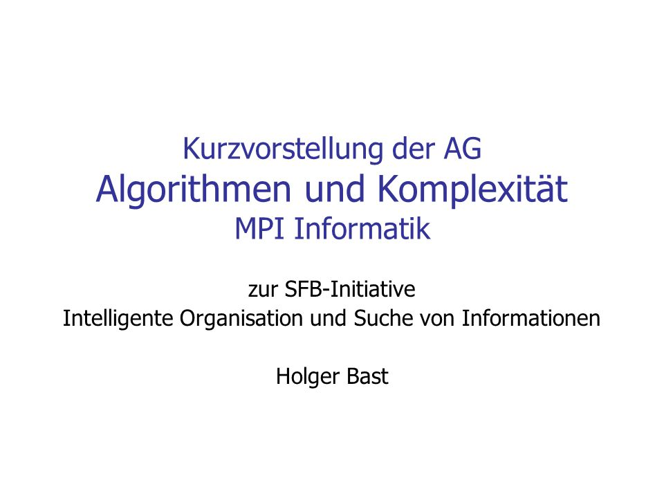 Kurzvorstellung der AG Algorithmen und Komplexität MPI Informatik
