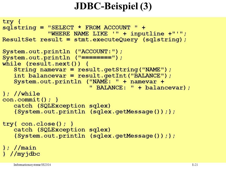 JDBC-Beispiel (3) try { sqlstring = SELECT * FROM ACCOUNT +