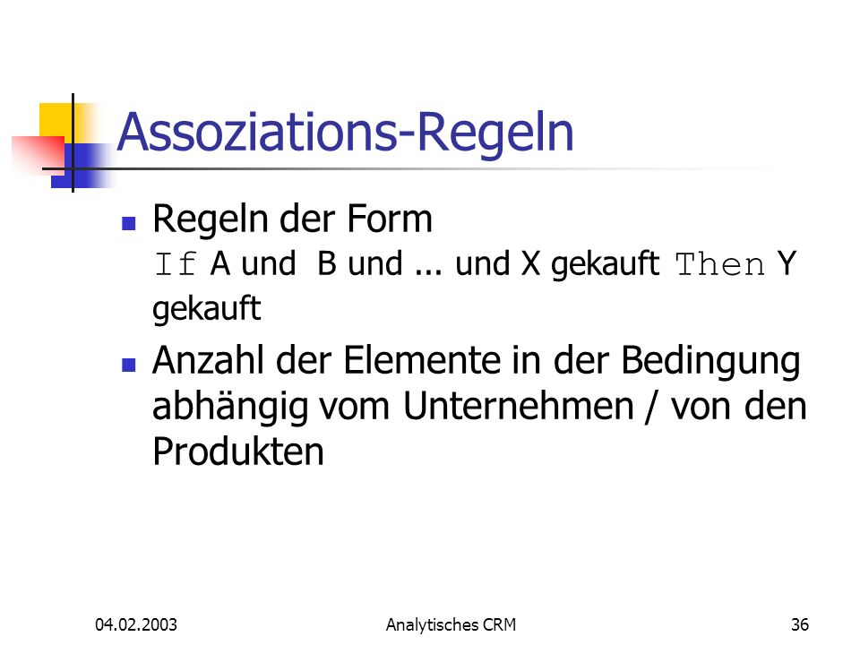 Assoziations-Regeln Regeln der Form If A und B und ... und X gekauft Then Y gekauft.