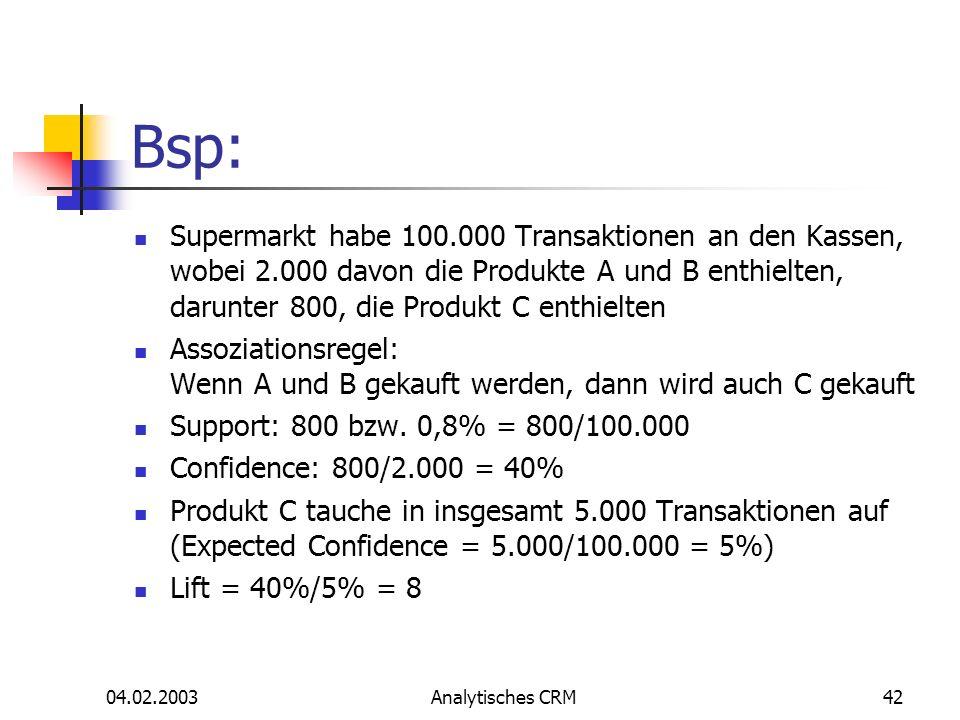 Bsp: Supermarkt habe 100.000 Transaktionen an den Kassen, wobei 2.000 davon die Produkte A und B enthielten, darunter 800, die Produkt C enthielten.