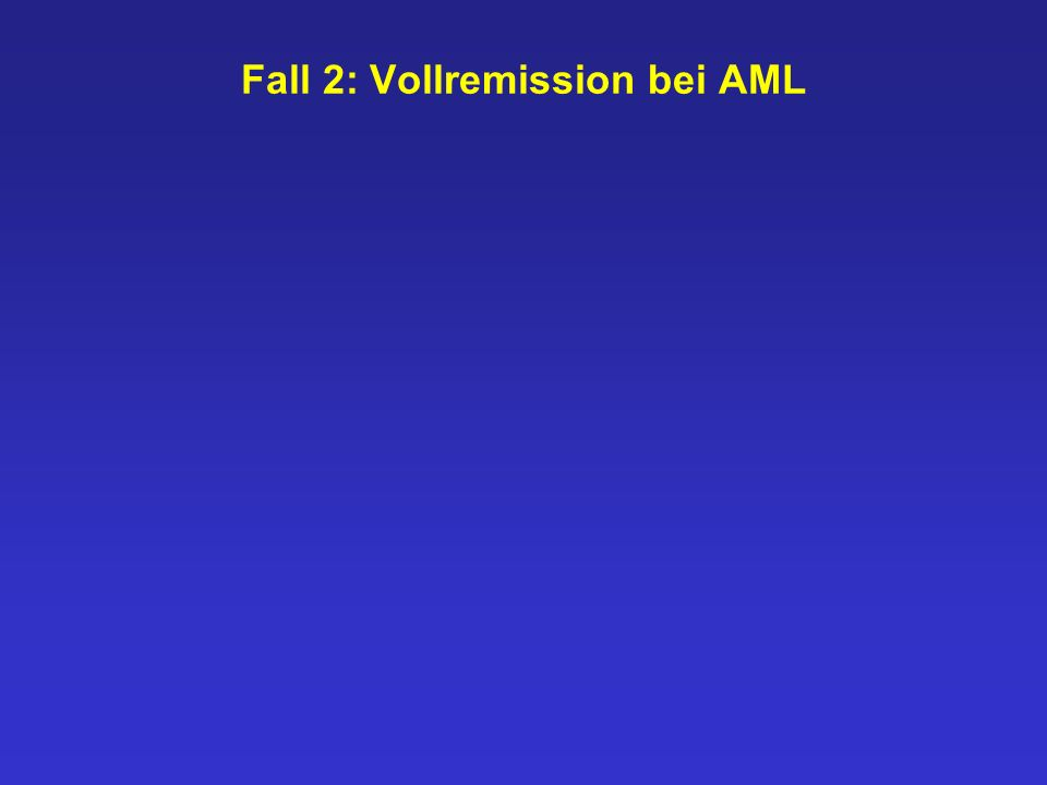 Fall 2: Vollremission bei AML