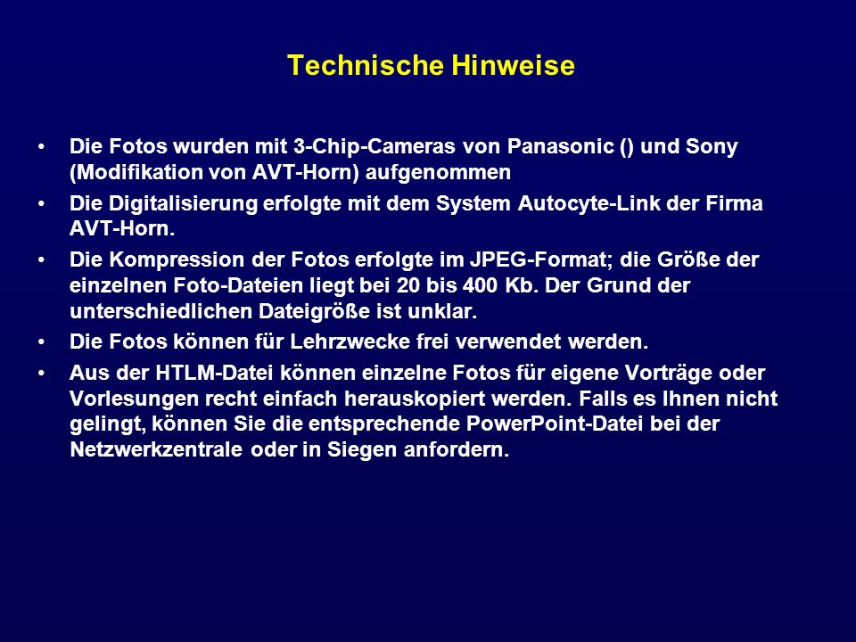 Technische Hinweise Die Fotos wurden mit 3-Chip-Cameras von Panasonic () und Sony (Modifikation von AVT-Horn) aufgenommen.
