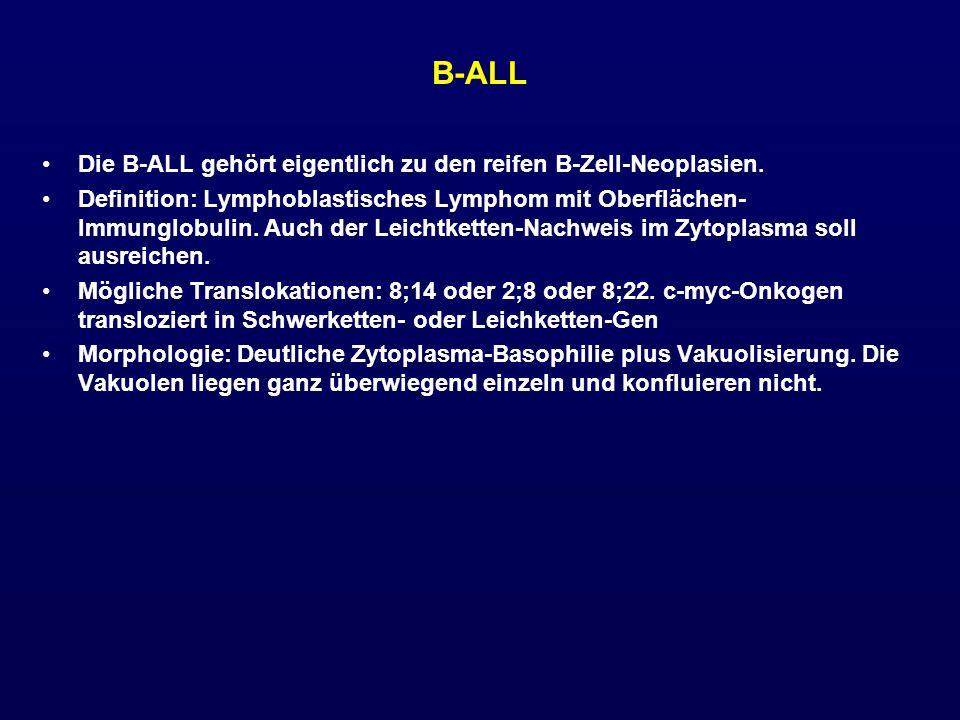 B-ALL Die B-ALL gehört eigentlich zu den reifen B-Zell-Neoplasien.