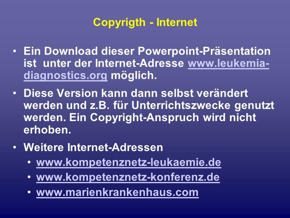 Copyrigth - Internet Ein Download dieser Powerpoint-Präsentation ist unter der Internet-Adresse www.leukemia-diagnostics.org möglich.