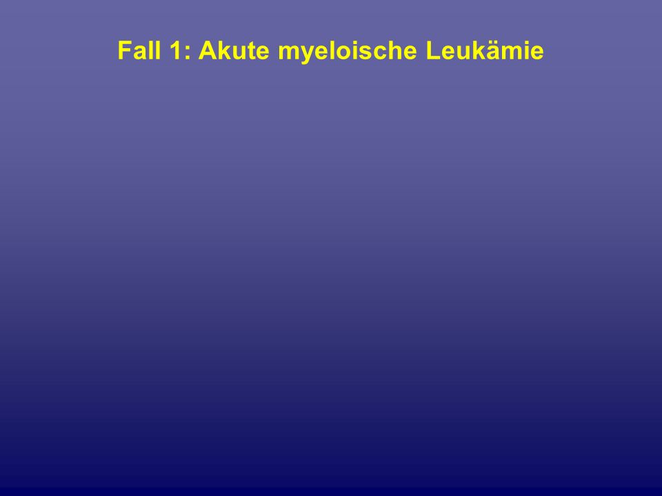Fall 1: Akute myeloische Leukämie