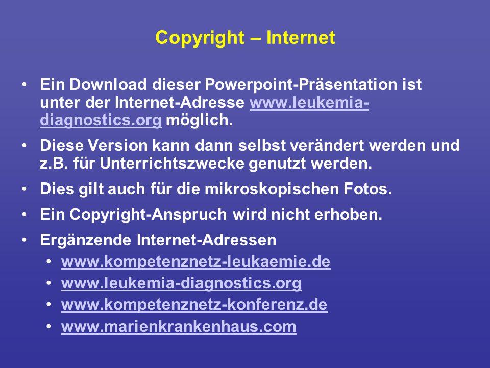 Copyright – Internet Ein Download dieser Powerpoint-Präsentation ist unter der Internet-Adresse www.leukemia-diagnostics.org möglich.
