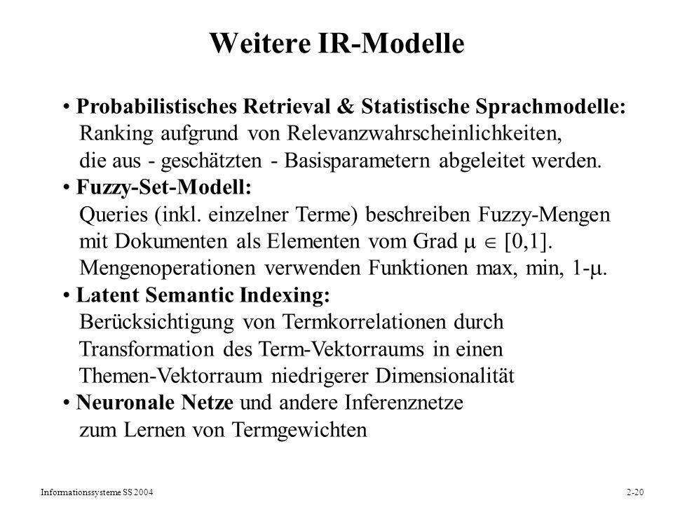 Weitere IR-Modelle Probabilistisches Retrieval & Statistische Sprachmodelle: Ranking aufgrund von Relevanzwahrscheinlichkeiten,