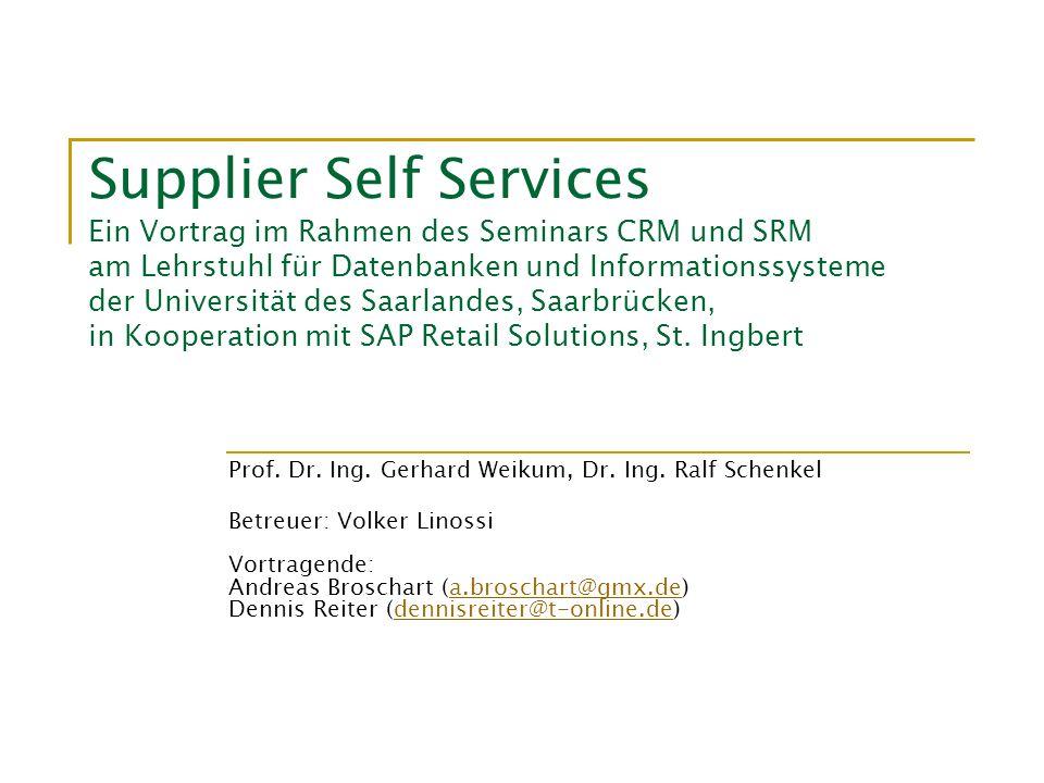 Supplier Self Services Ein Vortrag im Rahmen des Seminars CRM und SRM am Lehrstuhl für Datenbanken und Informationssysteme der Universität des Saarlandes, Saarbrücken, in Kooperation mit SAP Retail Solutions, St. Ingbert