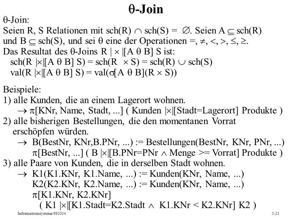-Join -Join: Seien R, S Relationen mit sch(R)  sch(S) = . Seien A  sch(R) und B  sch(S), und sei  eine der Operationen =, , , , , .