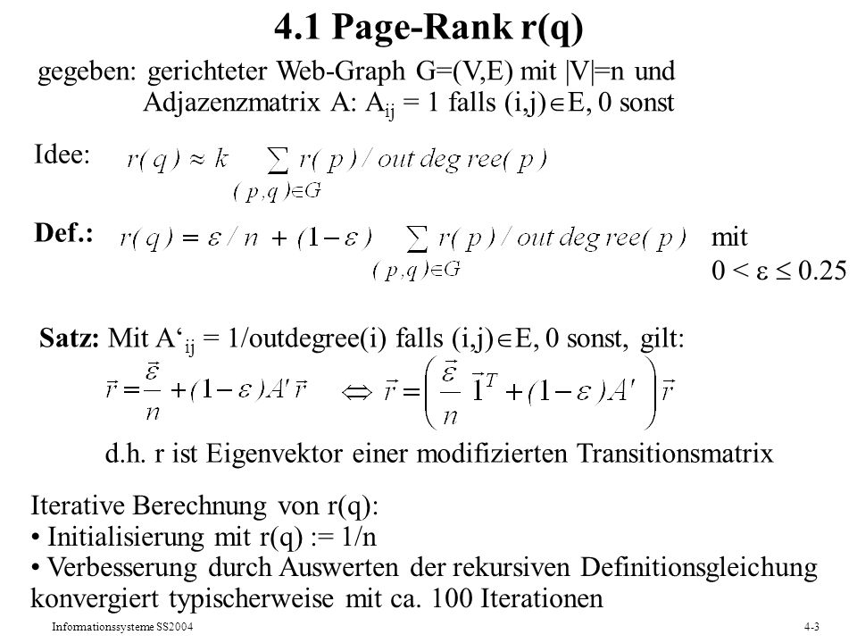 4.1 Page-Rank r(q)gegeben: gerichteter Web-Graph G=(V,E) mit |V|=n und. Adjazenzmatrix A: Aij = 1 falls (i,j)E, 0 sonst.