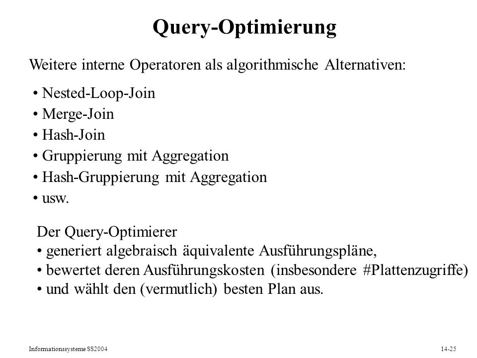 Query-Optimierung Weitere interne Operatoren als algorithmische Alternativen: Nested-Loop-Join. Merge-Join.