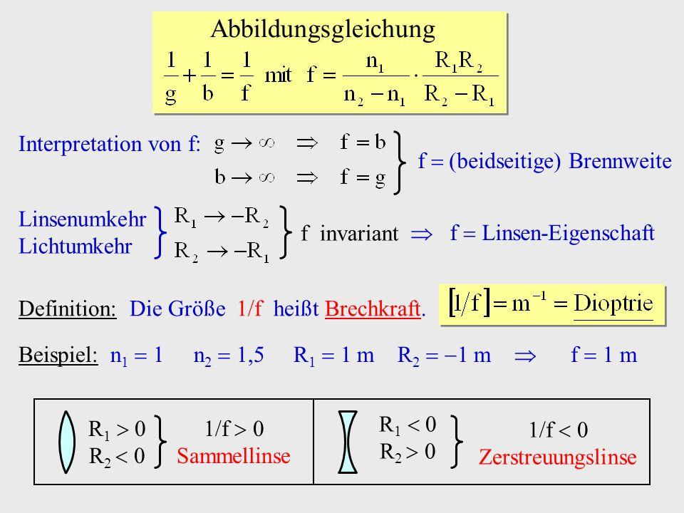 Abbildungsgleichung Interpretation von f: f  (beidseitige) Brennweite