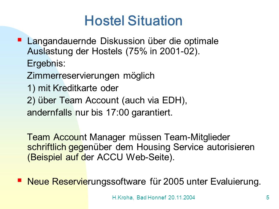 Hostel Situation Langandauernde Diskussion über die optimale Auslastung der Hostels (75% in 2001-02).
