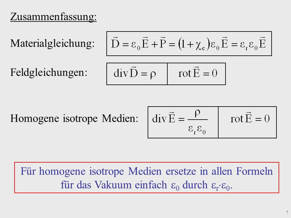 Zusammenfassung: Materialgleichung: Feldgleichungen: Für homogene isotrope Medien ersetze in allen Formeln für das Vakuum einfach 0 durch r0.