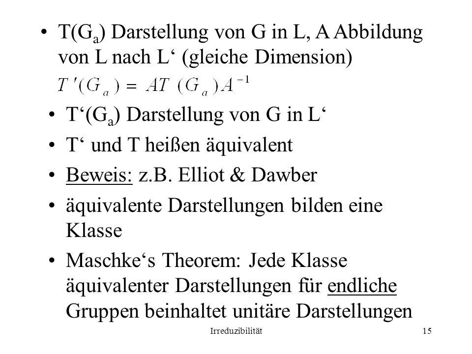 T'(Ga) Darstellung von G in L' T' und T heißen äquivalent