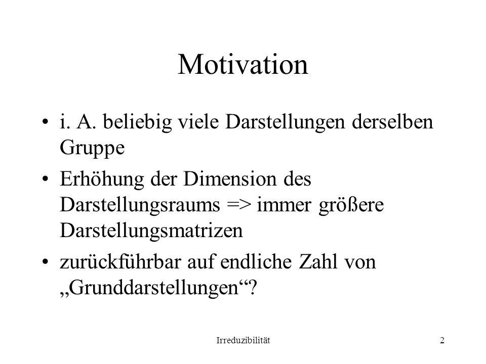 Motivation i. A. beliebig viele Darstellungen derselben Gruppe
