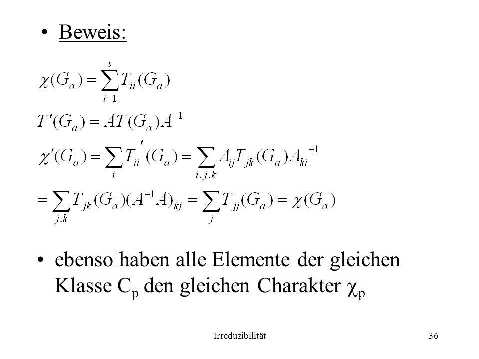 Beweis: ebenso haben alle Elemente der gleichen Klasse Cp den gleichen Charakter p Irreduzibilität