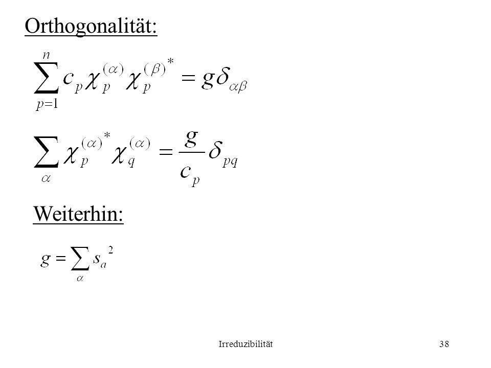 Orthogonalität: Weiterhin: Irreduzibilität