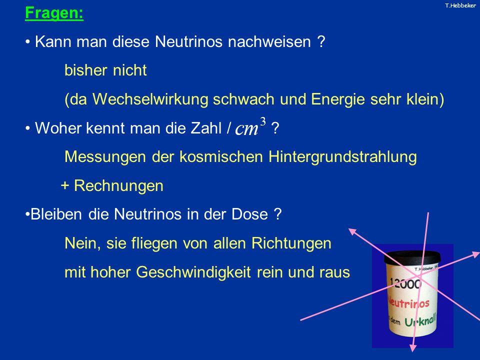 Fragen: Kann man diese Neutrinos nachweisen bisher nicht. (da Wechselwirkung schwach und Energie sehr klein)