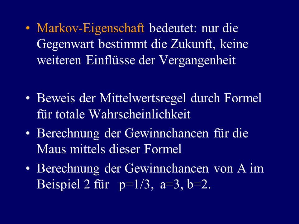 Markov-Eigenschaft bedeutet: nur die Gegenwart bestimmt die Zukunft, keine weiteren Einflüsse der Vergangenheit