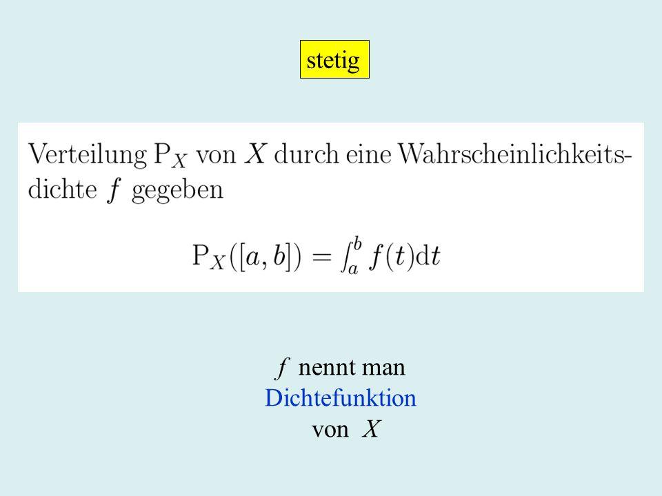 stetig f nennt man Dichtefunktion von X