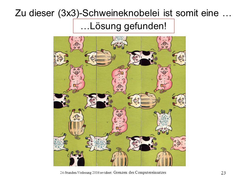 Zu dieser (3x3)-Schweineknobelei ist somit eine …