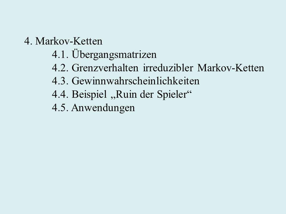 4. Markov-Ketten4.1. Übergangsmatrizen. 4.2. Grenzverhalten irreduzibler Markov-Ketten. 4.3. Gewinnwahrscheinlichkeiten.