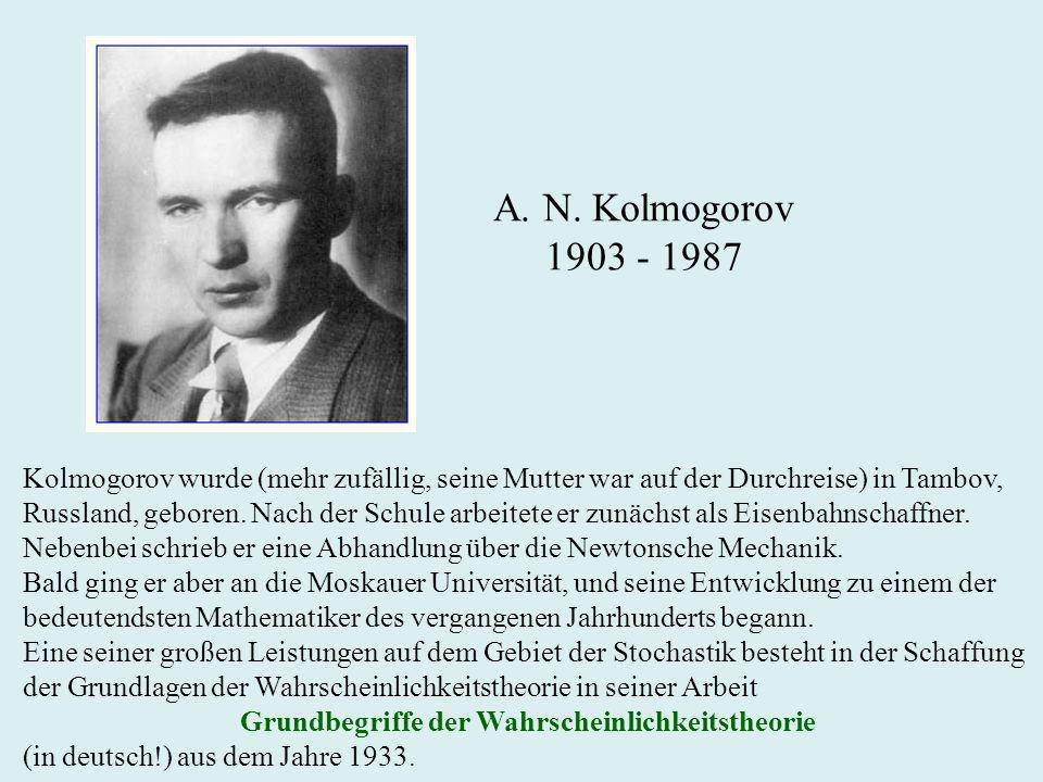 A. N. Kolmogorov 1903 - 1987. Kolmogorov wurde (mehr zufällig, seine Mutter war auf der Durchreise) in Tambov,