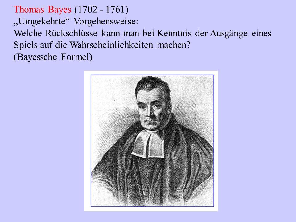 """Thomas Bayes (1702 - 1761) """"Umgekehrte Vorgehensweise: Welche Rückschlüsse kann man bei Kenntnis der Ausgänge eines."""