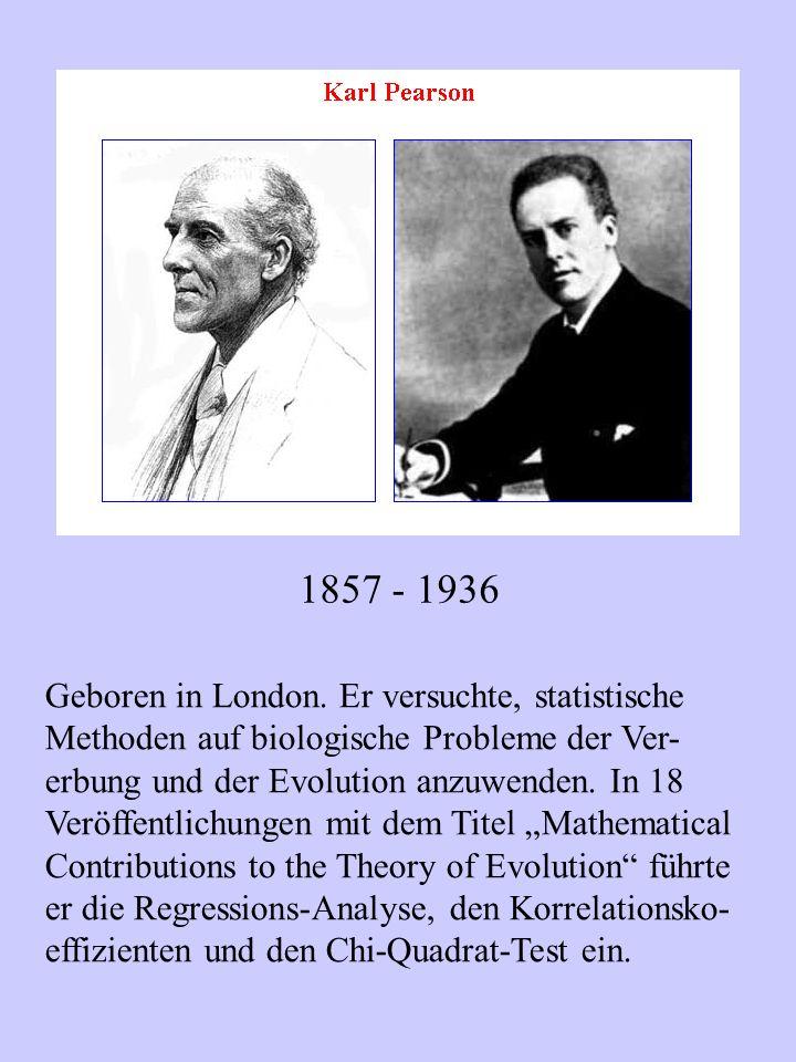 1857 - 1936 Geboren in London. Er versuchte, statistische