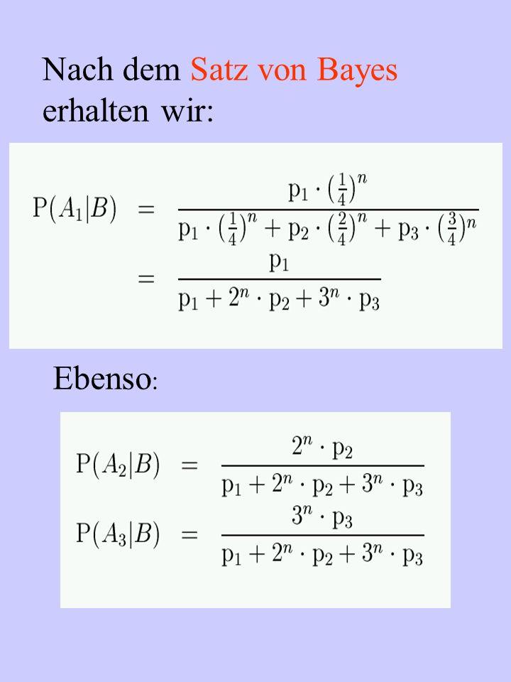 Nach dem Satz von Bayes erhalten wir: Ebenso:
