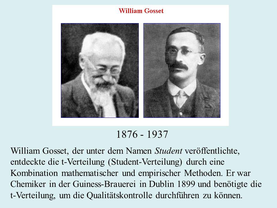 1876 - 1937 William Gosset, der unter dem Namen Student veröffentlichte, entdeckte die t-Verteilung (Student-Verteilung) durch eine.