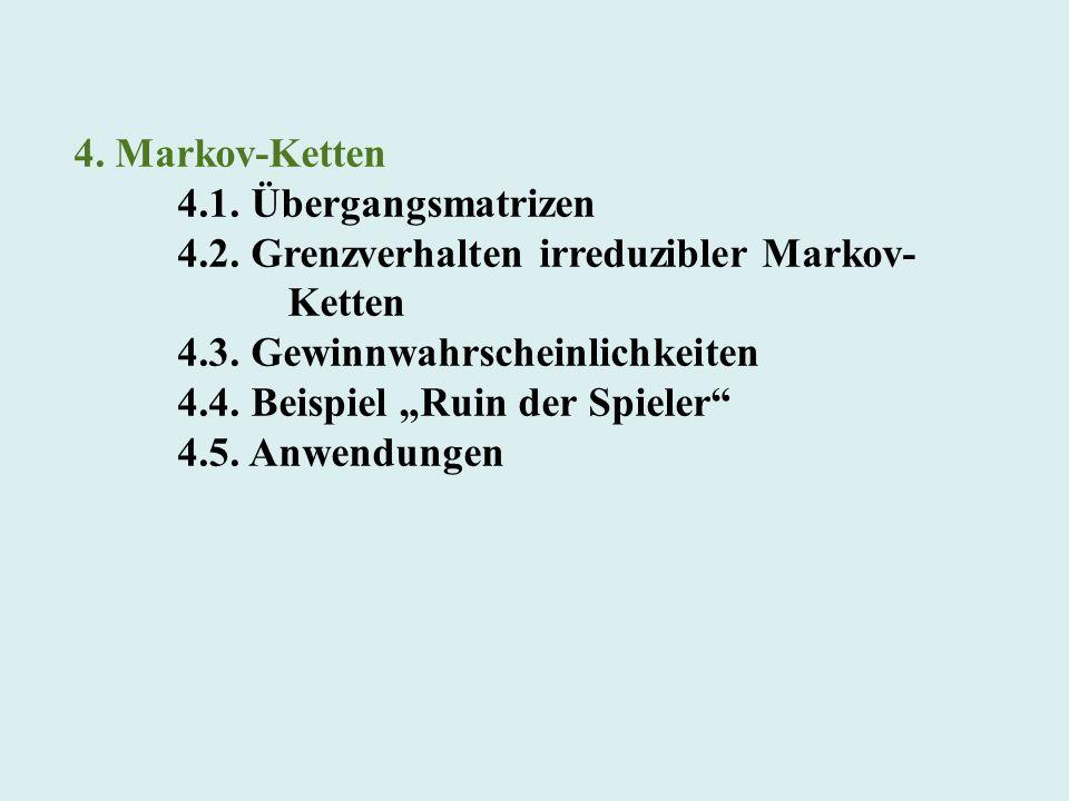 4. Markov-Ketten 4.1. Übergangsmatrizen. 4.2. Grenzverhalten irreduzibler Markov- Ketten.