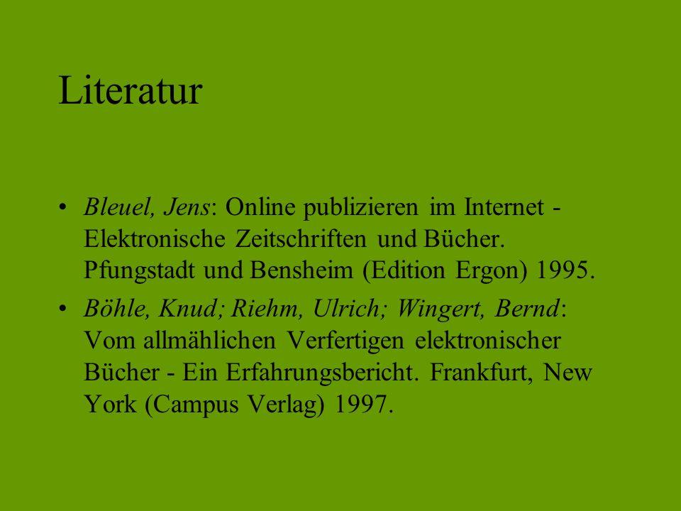 Literatur Bleuel, Jens: Online publizieren im Internet - Elektronische Zeitschriften und Bücher. Pfungstadt und Bensheim (Edition Ergon) 1995.