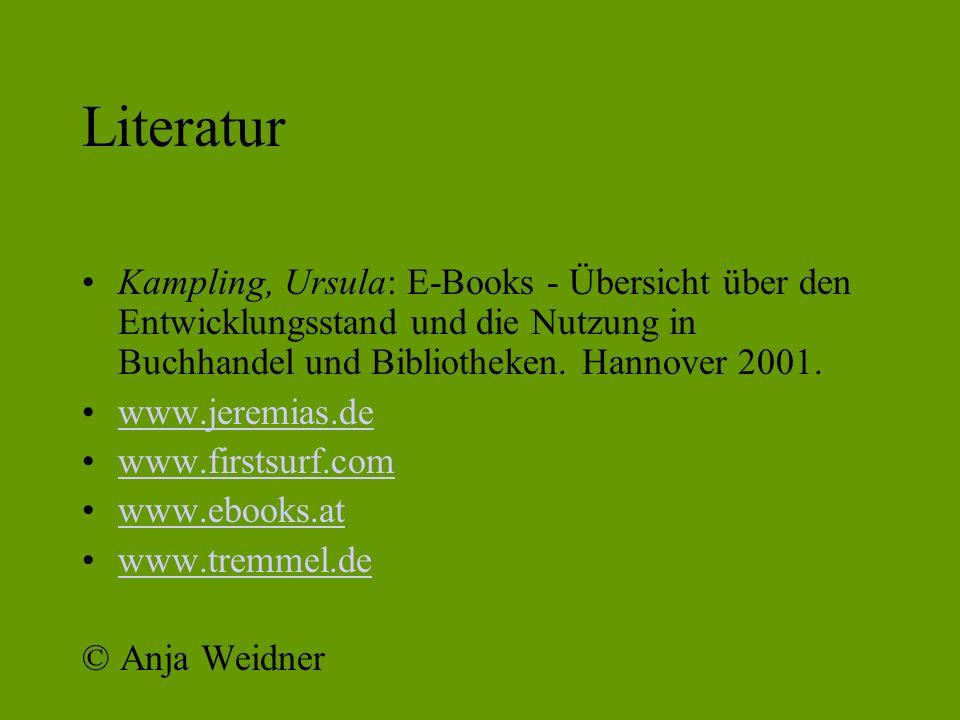 Literatur Kampling, Ursula: E-Books - Übersicht über den Entwicklungsstand und die Nutzung in Buchhandel und Bibliotheken. Hannover 2001.