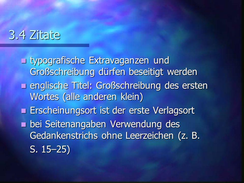 3.4 Zitate typografische Extravaganzen und Großschreibung dürfen beseitigt werden.