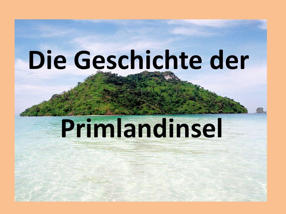 Die Geschichte der Primlandinsel
