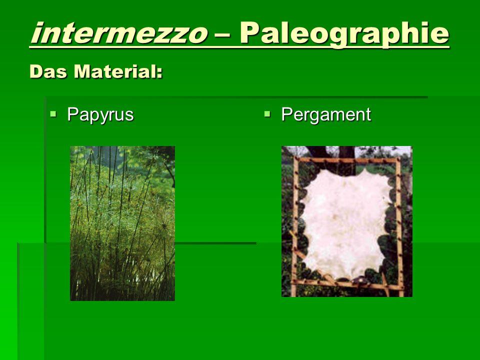 intermezzo – Paleographie Das Material: