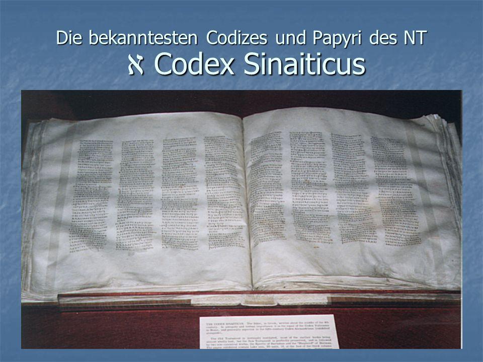 Die bekanntesten Codizes und Papyri des NT א Codex Sinaiticus