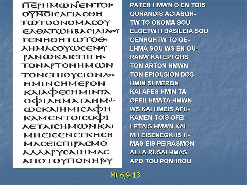Mt 6,9-13 PATER HMWN O EN TOIS OURANOIS AGIASQH- TW TO ONOMA SOU