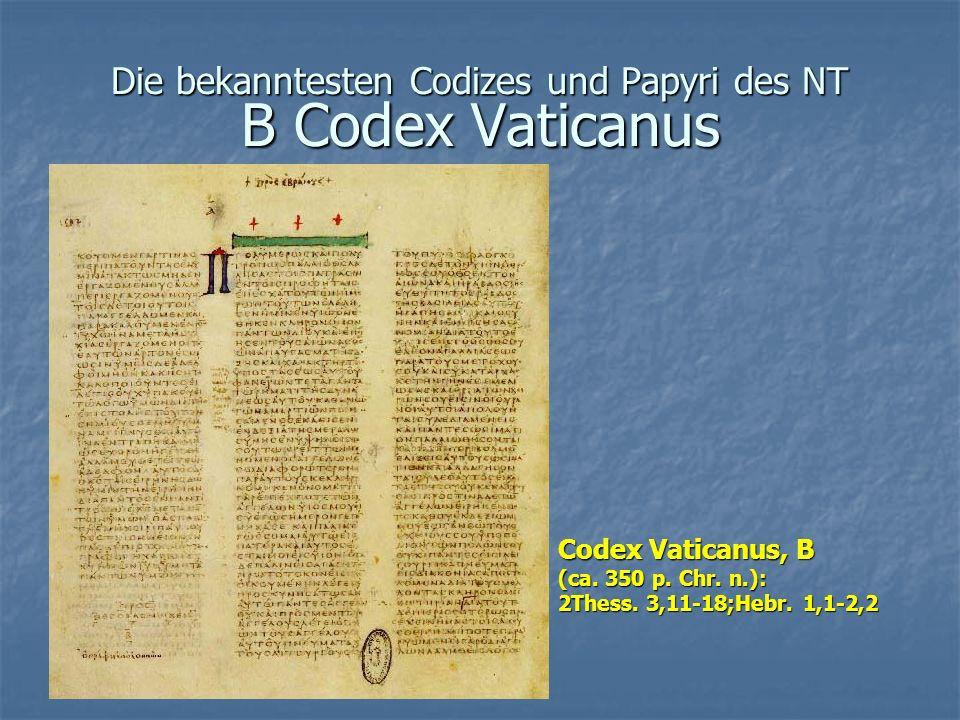 Die bekanntesten Codizes und Papyri des NT B Codex Vaticanus