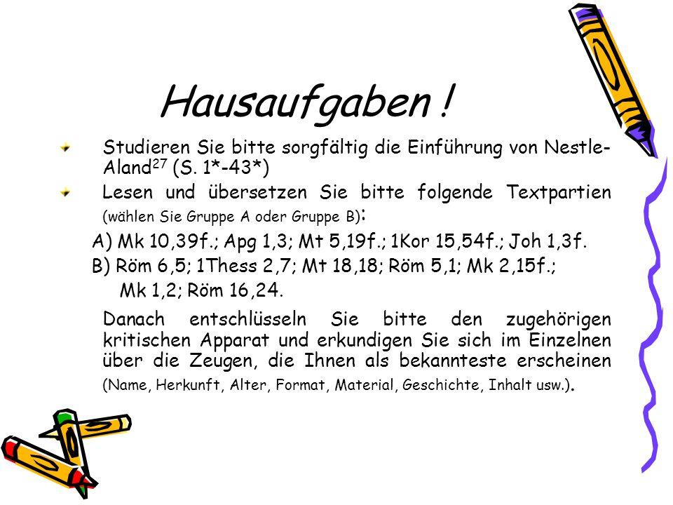 Hausaufgaben ! Studieren Sie bitte sorgfältig die Einführung von Nestle-Aland27 (S. 1*-43*)