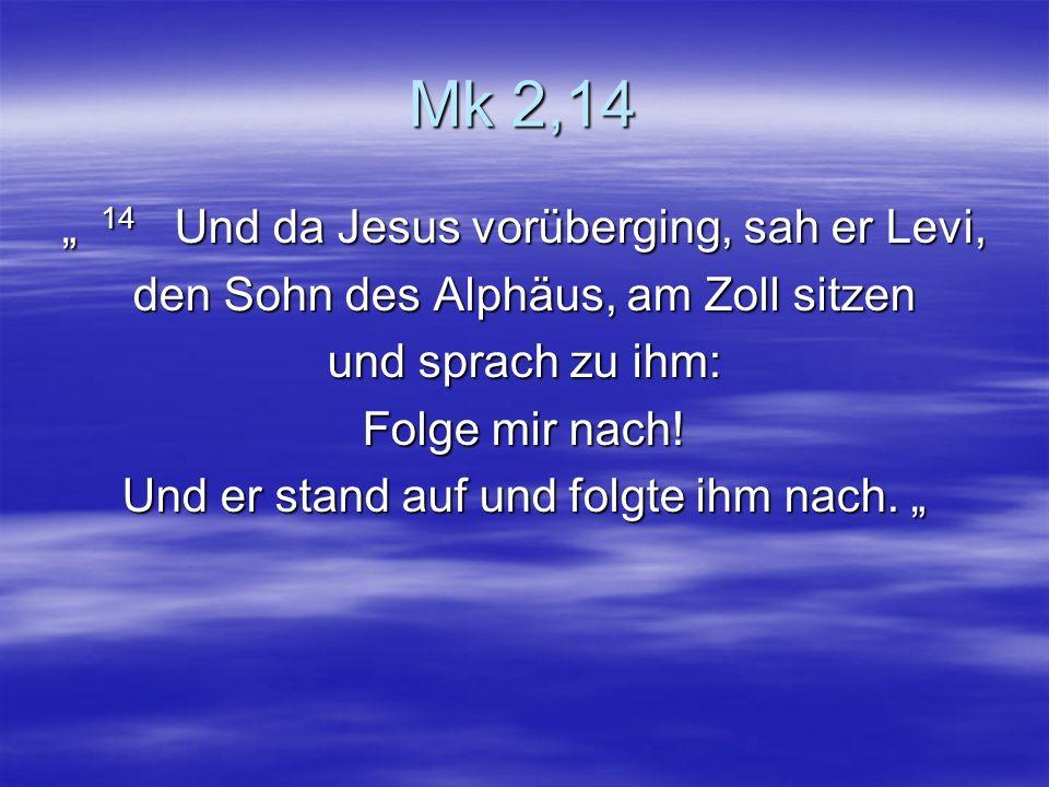 """Mk 2,14 """" 14 Und da Jesus vorüberging, sah er Levi,"""