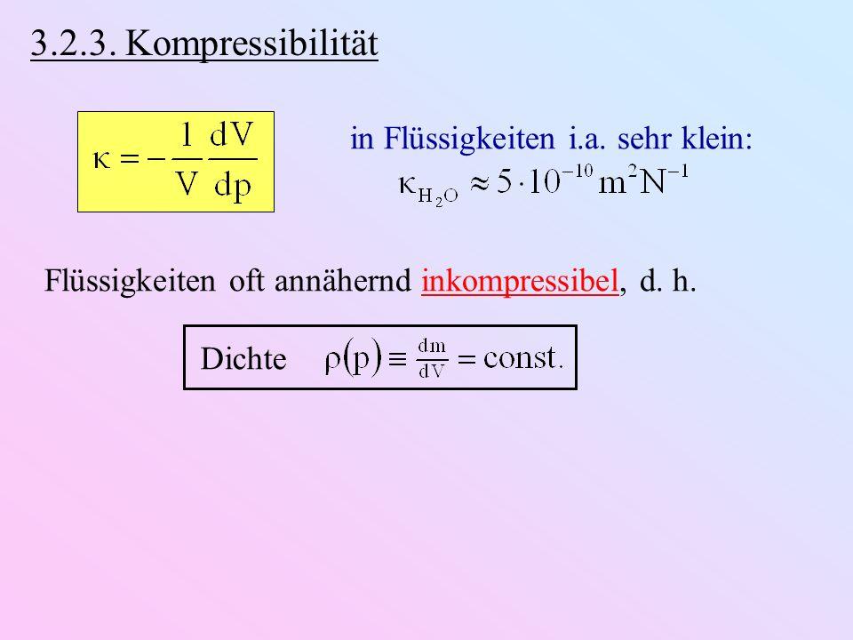 3.2.3. Kompressibilität in Flüssigkeiten i.a. sehr klein: